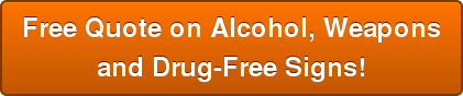 Free Quote on Alcohol, Weapons  and Drug-Free Signs!