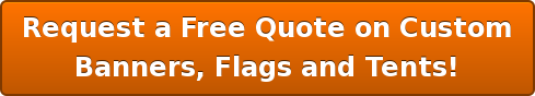 Request a Free Quote on Custom Banners, Flags and Tents!