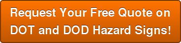 Request Your Free Quote on DOT and DOD Hazard Signs!