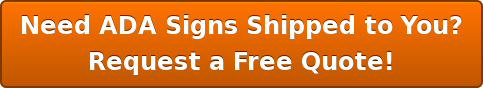 Need ADA Signs Shipped to You? Request a Free Quote!
