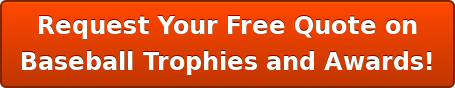 Request Your Free Quote on Baseball Trophies and Awards!